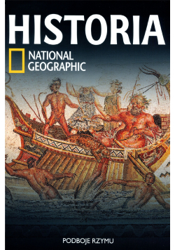 Historia National Geographic tom 11 Podboje Rzymu Nowa