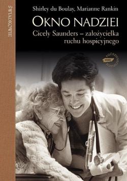 Okno nadziei Cicely Saunders założycielka ruchu hospicyjnego