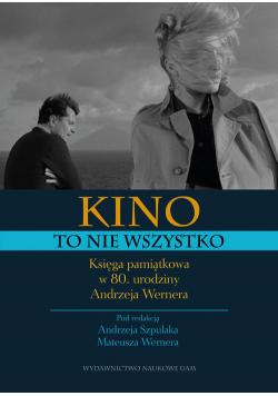 Kino to nie wszystko. Księga pamiątkowa w 80. urodziny Andrzeja Wernera