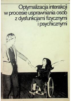 Optymalizacja interakcji w  procesie usprawniania osób z dysfunkcjami fizycznymi i psychicznymi