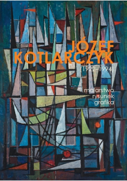 Józef Kotlarczyk 1922 - 1994 Malarstwo rysunek grafika