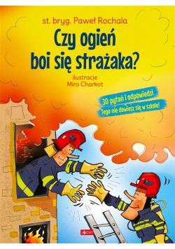 Czy ogień boi się strażaka?