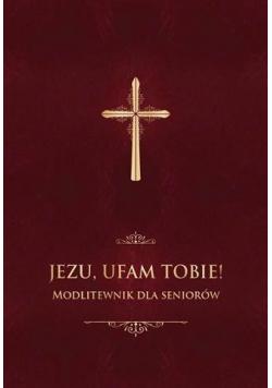 Jezu, ufam Tobie! Modlitewnik dla seniorów - bordo