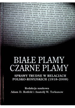 Białe plamy czarne plamy sprawy trudne w polsko rosyjskich stosunkach 1918 2008