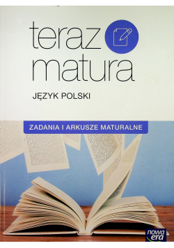 Teraz matura Język polski Zadania i arkusze maturalne